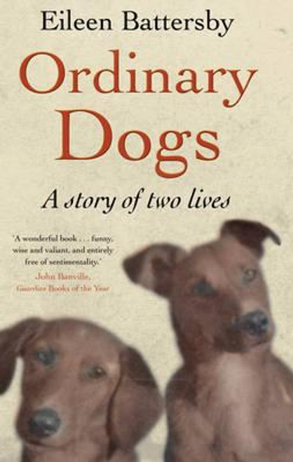 Battersby, Eileen / Ordinary Dogs : A story of Two Lives