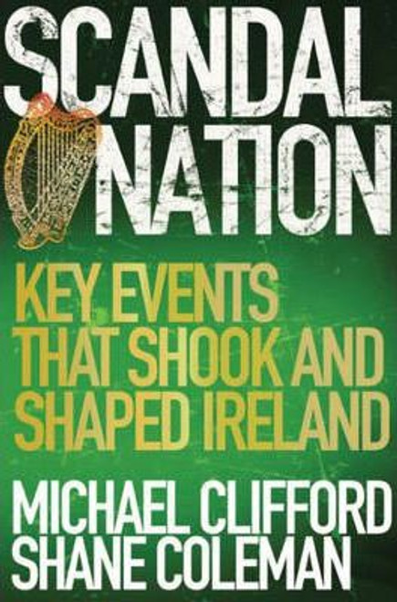 Coleman, Shane / Scandal Nation : Key Events that Shook and Shaped Ireland (Large Paperback)