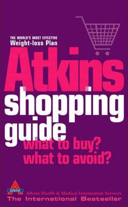 Atkins Health and Medical Information / The Atkins Shopping Guide : What to Buy? What to Avoid?