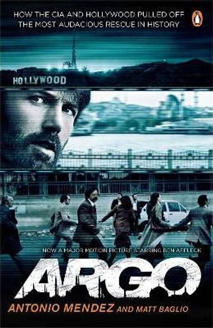 Mendez, Antonio / Argo : How the CIA and Hollywood Pulled Off the Most Audacious Rescue in History