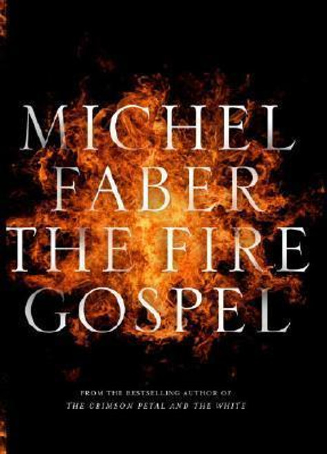 Faber, Michel - The Fire Gospel - Hb Canongate 2008 - Canongate Myths Series