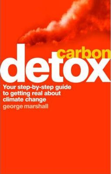 Marshall, George / Carbon Detox : Your step-by-step guide to getting real about climate change