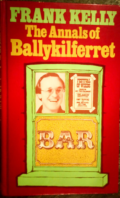 Kelly, Frank - The Annals of Ballykilferret - HB 1st Ed 1979 - Satire - Hall's Pictorial Weekly