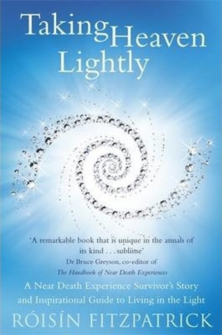 Fitzpatrick, Roisin / Taking Heaven Lightly : A Near Death Experience Survivor's Story and Inspirational Guide to Living in the Light (Large Paperback)