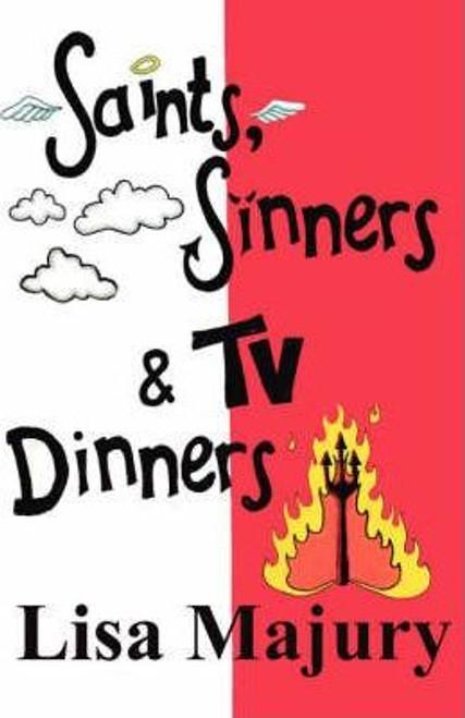 Majury, Lisa / Saints, Sinners and TV Dinners (Large Paperback)