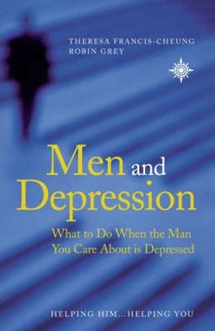 Francis-Cheung, Theresa / Men and Depression : What to Do When the Man You Care About is Depressed (Large Paperback)