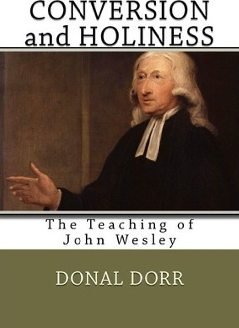 Dorr, Donald / Conversion and Holiness : The Teaching of John Wesley  (Large Paperback)