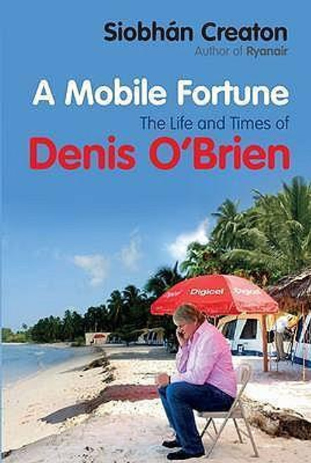 Creaton, Siobhan / Mobile Fortune : The Life and Times of Denis O'Brien (Large Paperback)