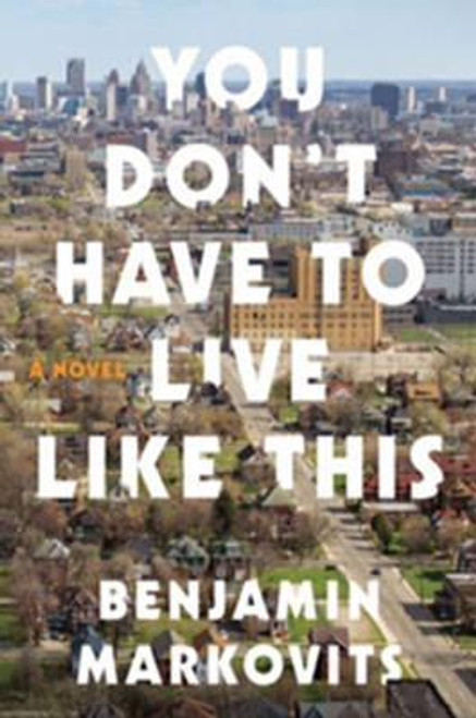 Markovits, Benjamin / You Don't Have To Live Like This (Large Paperback)