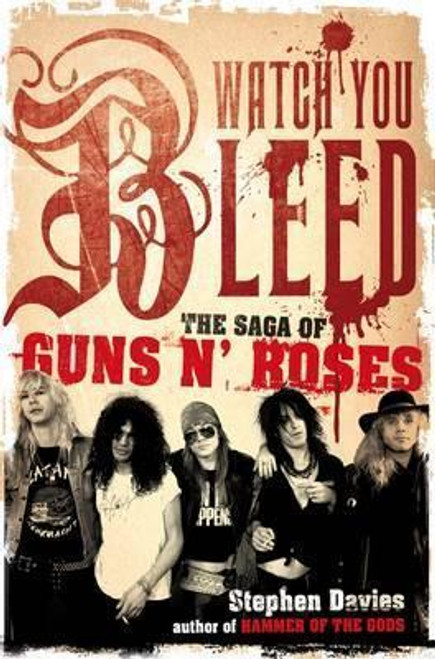 Davis, Stephen / Watch You Bleed : The Saga of Guns N' Roses (Large Paperback)