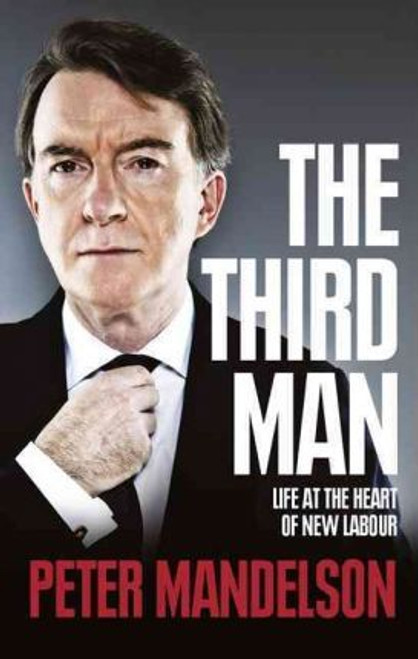 Mandelson, Peter / The Third Man : Life at the Heart of New Labour (Large Paperback)