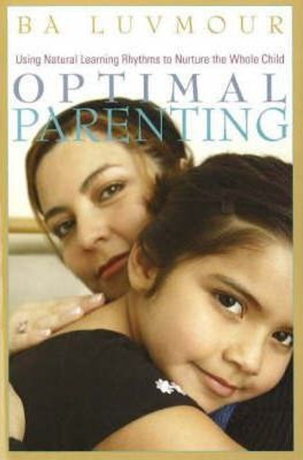 Luvmour, Ba / Optimal Parenting : Using Natural Learning Rhythms to Nurture the Whole Child (Large Paperback)