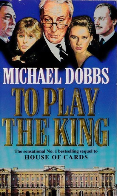 Dobbs, Michael / To Play the King