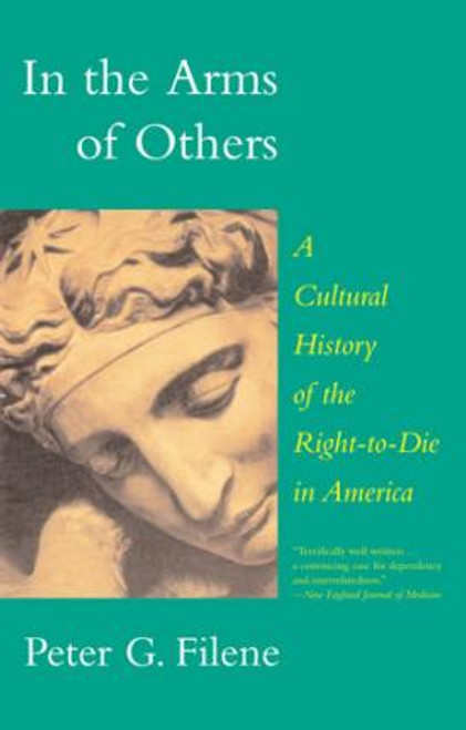 Filene, Peter G. / In the Arms of Others : A Cultural History of the Right-To-Die in America (Large Paperback)