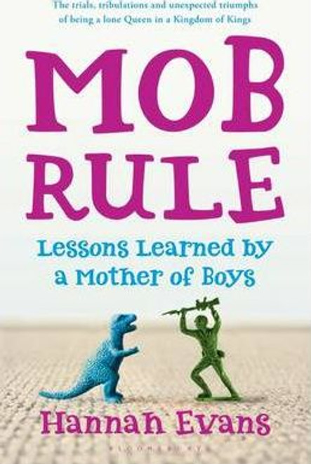 Evans, Hannah / MOB Rule : Lessons Learned by a Mother of Boys (Large Paperback)
