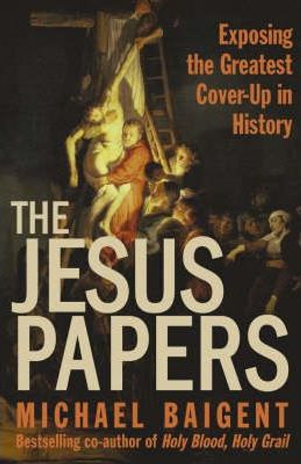 Baigent, Michael / The Jesus Papers : Exposing the Greatest Cover-Up in History (Large Paperback)