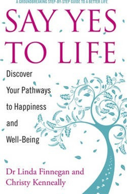 Kenneally, Christy / Say Yes to Life : Discover Your Pathways to Happiness and Well-Being (Large Paperback)