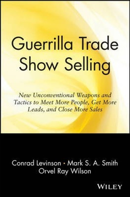Smith, Mark S. A. / Guerrilla Trade Show Selling : New Unconventional Weapons and Tactics to Meet More People, Get More Leads, and Close More Sales (Large Paperback)