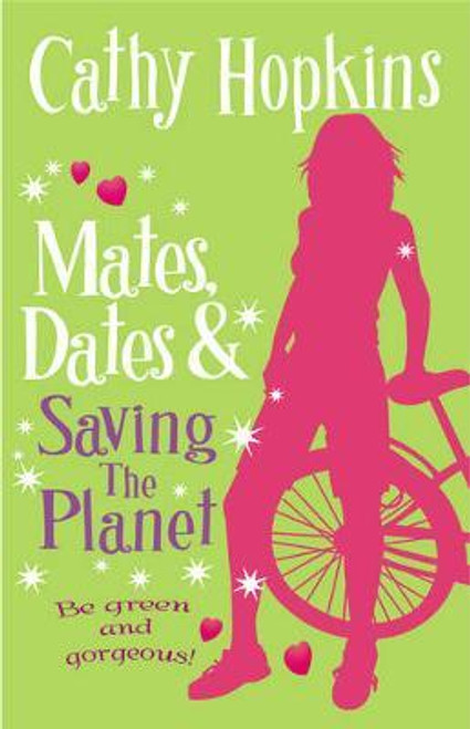 Hopkins, Cathy / Mates, Dates and Saving the Planet : A Girl's Guide to Being Green and Gorgeous!