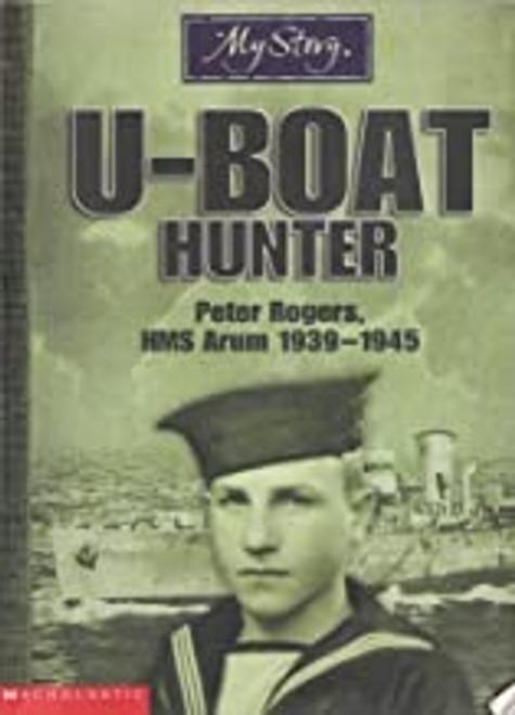 Rogers, Peter / My Story - U-Boat Hunter Peter Rogers HMS Arum 1939 - 1945 (My Story)