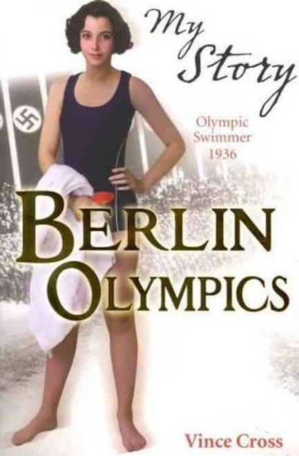 Cross, Vince My Story: Berlin Olympics