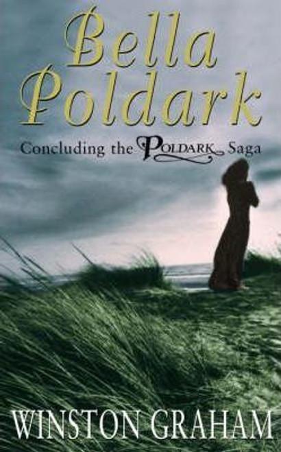Graham, Winston / Bella Poldark : A Novel of Cornwall 1818-1820 - PB