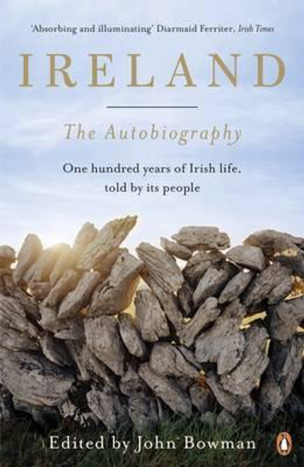 Bowman, John / Ireland: The Autobiography : One Hundred Years of Irish Life, Told by Its People