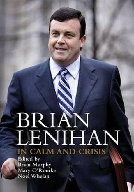 Murphy, Brian / Brian Lenihan : In Calm and Crisis (Hardback)