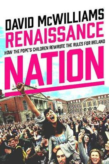 McWilliams, David / Renaissance Nation : How the Pope's Children Rewrote the Rules for Ireland (Hardback)