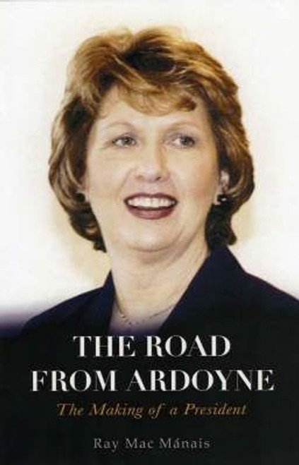 Manais, Ray Mac / The Road from Ardoyne : The Making of a President (Hardback)