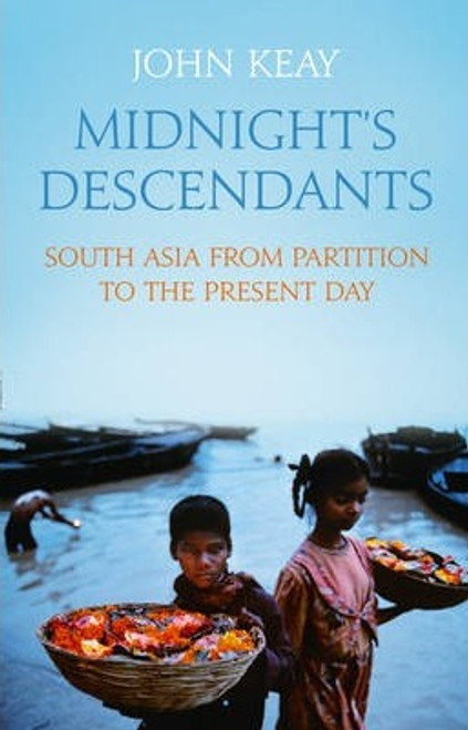 Keay, John / Midnight's Descendants : South Asia from Partition to the Present Day (Large Hardback)