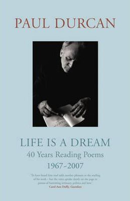 Durcan, Paul / Life is a Dream : 40 Years Reading Poems 1967-2007 (Hardback)