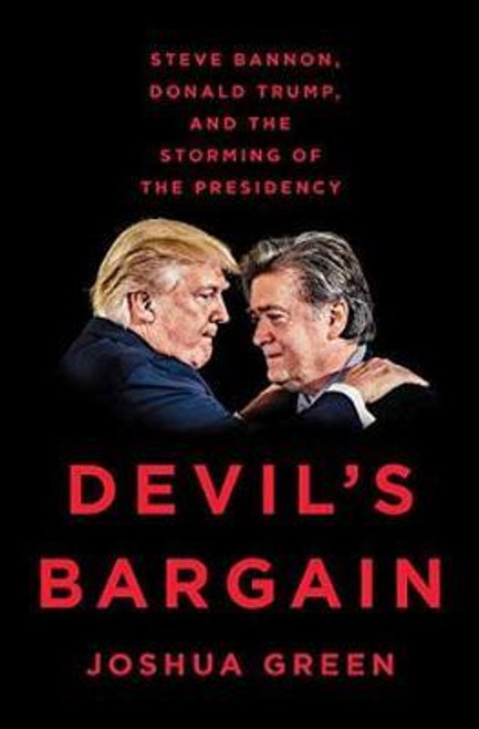 Green, Joshua / Devil's Bargain : Steve Bannon, Donald Trump and the Storming of the Presidency (Hardback)