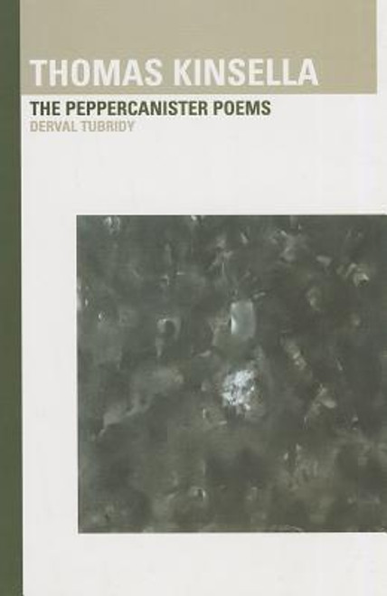 Tubridy, Derval / Thomas Kinsella : The Peppercanister Poems (Hardback)
