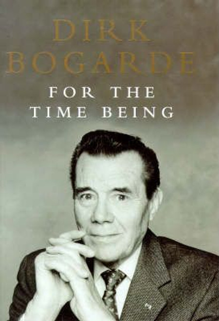 Bogarde, Dirk / For the Time Being (Hardback)