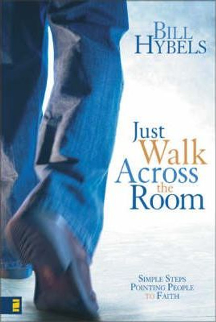 Hybels, Bill / Just Walk Across the Room : Simple Steps Pointing People to Faith (Hardback)