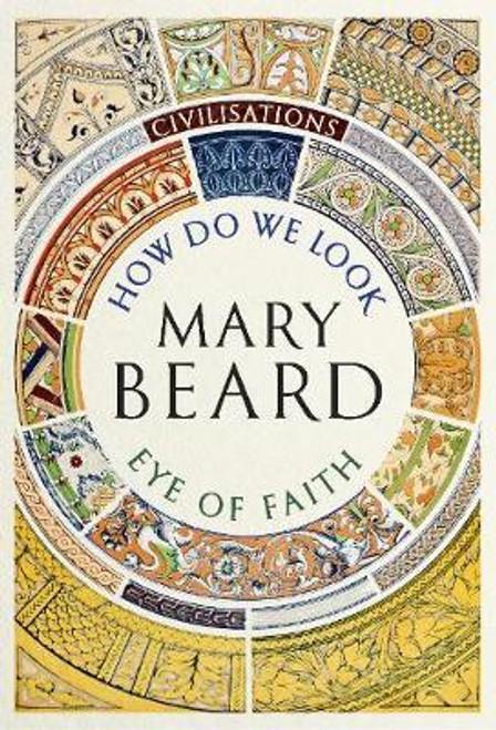 Beard, Mary / Civilisations: How Do We Look / The Eye of Faith : As seen on TV (Hardback)