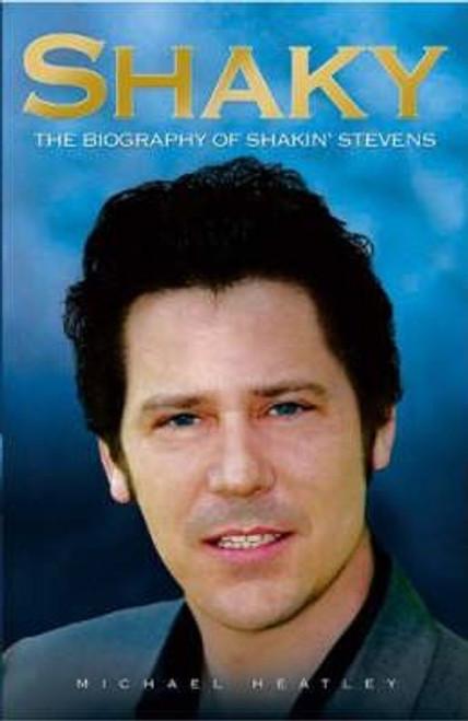 Heatley, Michael / Shaky : The Biography of Shakin' Stevens (Hardback)
