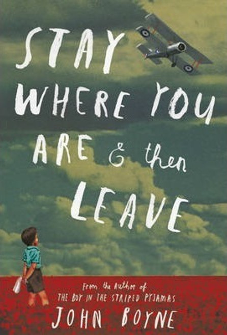 Boyne, John / Stay Where You Are And Then Leave (Hardback)