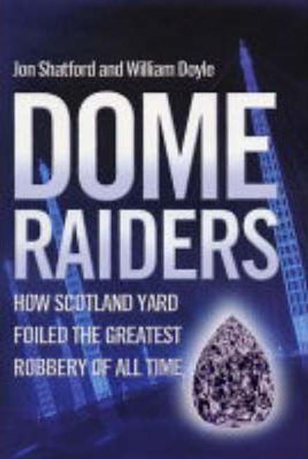 Shatford, Jon / Dome Raiders : How Scotland Yard Foiled the Greatest Robbery of All Time (Hardback)