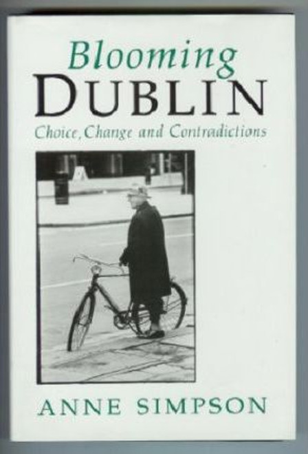 Simpsons, Anne / Blooming Dublin : Choice, Change and Contradiction (Hardback)