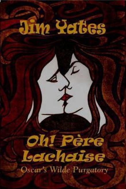 Yates, Jim / Oh! Pere Lachaise : Oscar's Wilde Purgatory (Hardback)