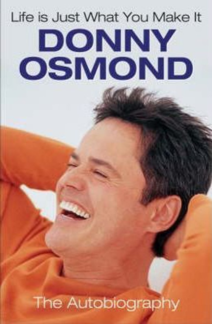 Osmond, Donny / Life Is Just What You Make It : The Autobiography (Large Hardback)