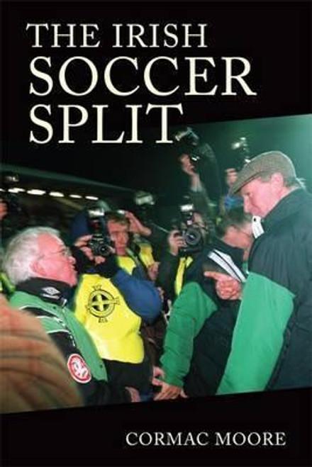 Moore, Cormac / The Irish Soccer Split (Hardback)