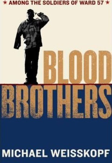 Weisskopf, Michael / Blood Brothers : Among the Soldiers of Ward 57 (Hardback)