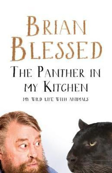 Blessed, Brian / The Panther In My Kitchen : My Wild Life With Animals (Hardback)