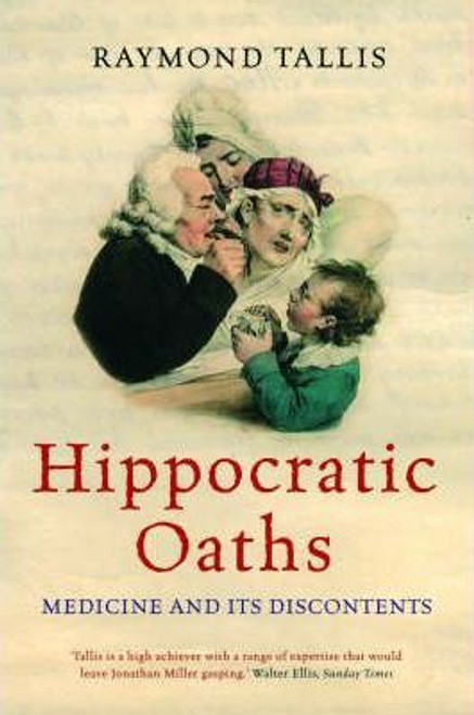 Tallis, Raymond / Hippocratic Oaths : Medicine and its Discontents (Hardback)