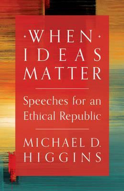 Higgins, Michael D. / When Ideas Matter (Hardback)