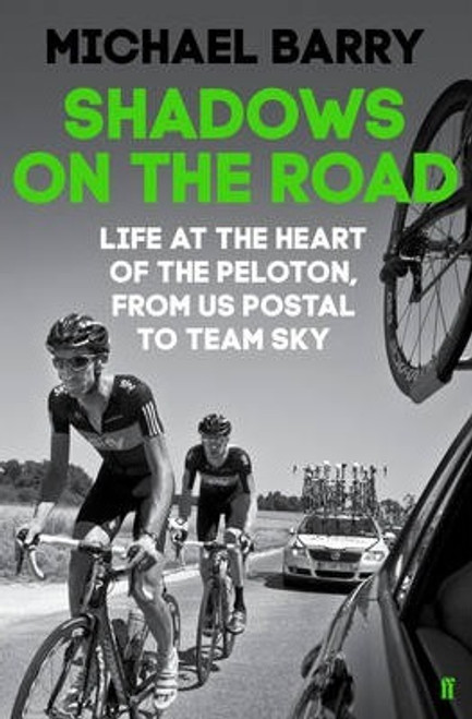 Barry, Michael / Shadows on the Road : Life at the Heart of the Peloton, from Us Postal to Team Sky (Hardback)