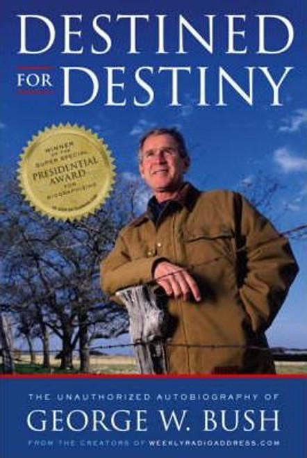 Dikkers, Scott / Destined for Destiny : The Unauthorized Autobiography of George W. Bush (Hardback)